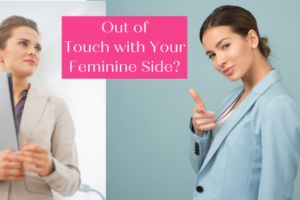 "feminine energy - two women in suites with the phrase ""out of touch with your feminine side?"""