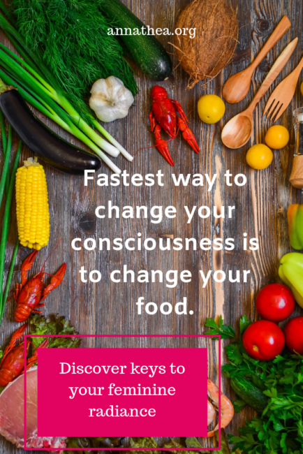 feminine radiance - pinterest image saying, fastest way to change your consciousness is to change your food.