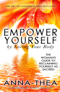 Female Empowerment - Anna-Thea's book Cover - Empower Yourself By Loving Your Body